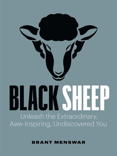 Black Sheep: Unleash The Extraordinary, Awe-inspiring, Undiscovered You by Brant Menswar
