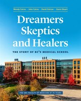 Dreamers, Skeptics, And Healers: The Story Of Bc's Medical School