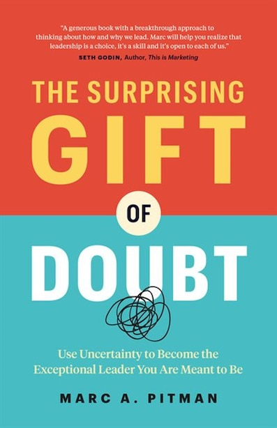 The Surprising Gift Of Doubt: Use Uncertainty To Become The Exceptional Leader You Are Meant To Be by Marc A. Pitman