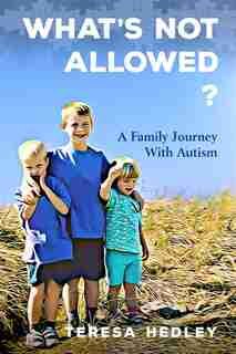 What's Not Allowed: A Family Journey With Autism by Teresa Hedley