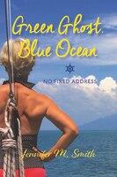 Green Ghost, Blue Ocean: No Fixed Address