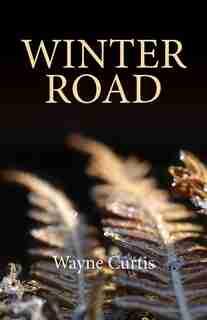 Winter Road de Wayne Curtis