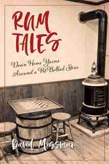 Rum Tales: Down Home Yarns Around A Pot-bellied Stove by David Mossman