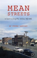 Mean Streets: In Search Of Forgotten Halifax, 1953-1967
