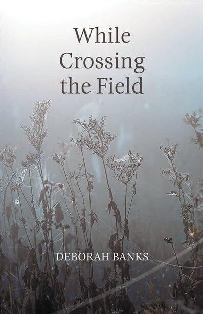 While Crossing The Field by Deborah Banks