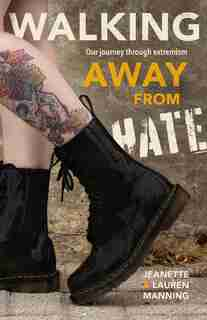 Walking Away From Hate: Our Journey Through Extremism by Jeanette Manning