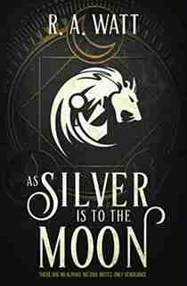 As Silver Is to the Moon by R. A. Watt