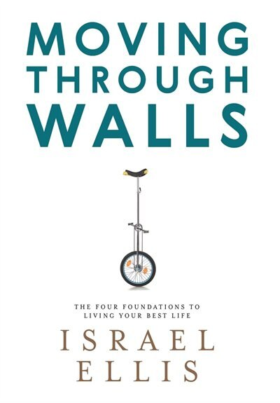 Moving Through Walls: The Four Foundations to Living Your Best Life by Israel Ellis