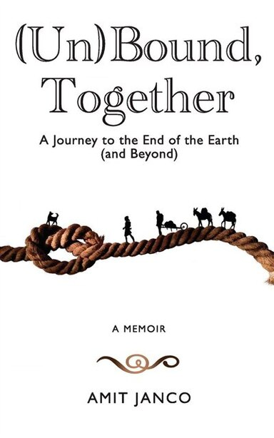 (un)bound, Together: A Journey To The End Of The Earth (and Beyond) by Amit Janco
