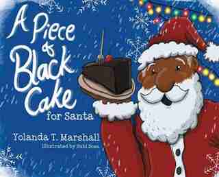 A Piece Of Black Cake For Santa by Yolanda T. Marshall