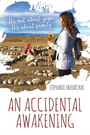 An Accidental Awakening: It's not about yoga; It's about family by Stephanie Hrehirchuk