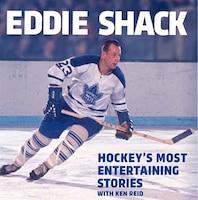 Eddie Shack: Hockey's Most Entertaining Stories With Ken Reid