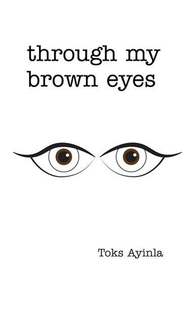 Through my Brown Eyes by Toks Ayinla