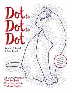 Dot To Dot To Dot: 88 Advanced Dot To Dot Puzzles With Extra Dots by Erin Reed