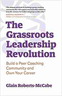 The Grassroots Leadership Revolution: Build a Peer Coaching Community and Own Your Career by Glain Roberts-McCabe
