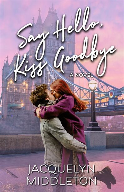 Say Hello, Kiss Goodbye by Jacquelyn Middleton