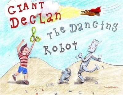 Giant Declan & the Dancing Robot by Troy David Ouellette