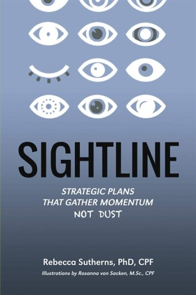 Sightline: Strategic Plans That Gather Momentum Not Dust by Rebecca Sutherns