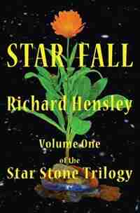 Star Fall: Volume One of the Star Stone Trilogy by Richard John Hensley