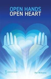 Open Hands Open Heart: Discovering God's Amazing Generosity by Ifor Williams