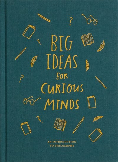 Big Ideas For Curious Minds: An Introduction To Philosophy by The School Of The School Of Life