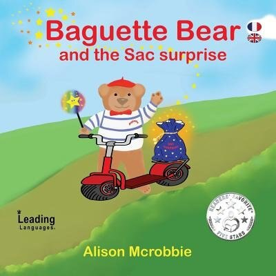 Baguette Bear and the sac surprise  - French and English for kids by Alison Mcrobbie