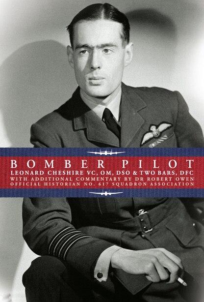 Bomber Pilot: Bomber Command Pilot Leonard Cheshire's Classic Second World War Memoir by Leonard Cheshire