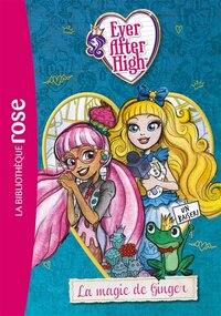 Ever After High tome 4 La magie de Ginger