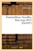 Fontainebleau, Versailles, Paris (Juin 1837)