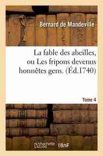 La Fable Des Abeilles, Ou Les Fripons Devenus Honnetes Gens. 4 by Bernard de Mandeville
