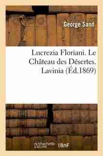 Lucrezia Floriani. Le Chateau Des Desertes. Lavinia by George Sand