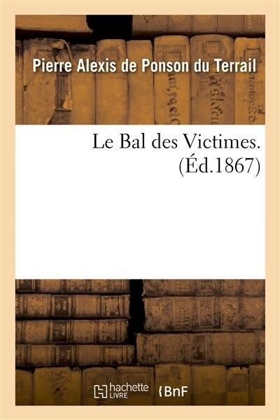 Le Bal Des Victimes by Pierre-Alexis De Ponson Du Terrail