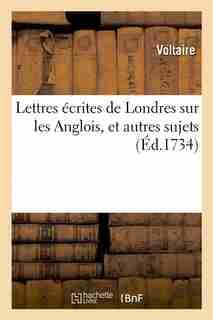 Lettres Ecrites de Londres Sur Les Anglois, Et Autres Sujets by VOLTAIRE