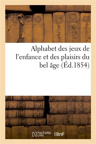 Alphabet Des Jeux de L'Enfance Et Des Plaisirs Du Bel Age by Ruel Aine