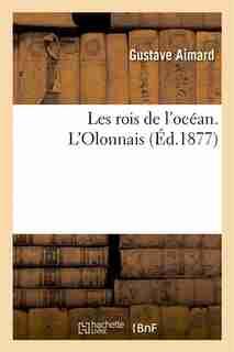 Les Rois de L Ocean. L Olonnais by Gustave Aimard