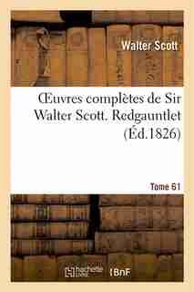 Oeuvres Completes de Sir Walter Scott. Tome 61 Redgauntlet. T1 by WALTER SCOTT