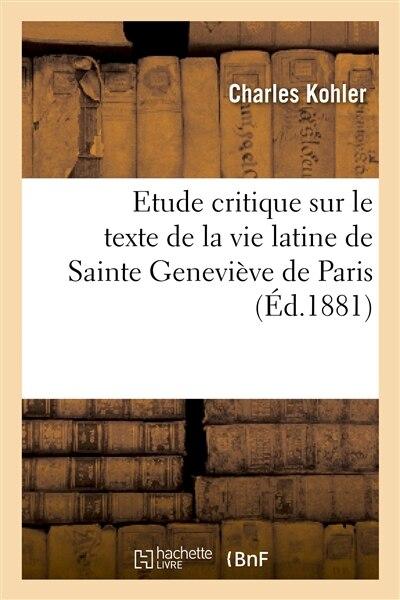 Etude Critique Sur Le Texte de La Vie Latine de Sainte Genevieve de Paris by Charles Kohler