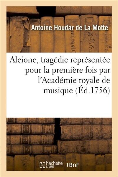 Alcione, Tragedie Representee Pour La Premiere Fois Par L Academie Royale de Musique (Ed.1756) by Antoine Houdar De La Motte