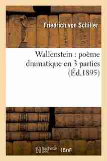 Wallenstein: Poeme Dramatique En 3parties by Von Friedrich Schiller