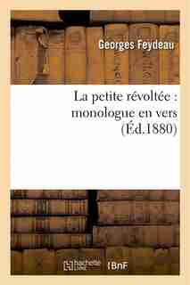 La Petite Revoltee: Monologue En Vers by Georges Feydeau