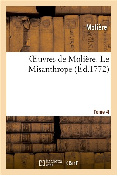 Oeuvres de Moliere. Tome 4 Le Misanthrope by MOLIERE
