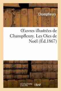 Oeuvres Illustrees de Champfleury. Les Oies de Noel by Champfleury