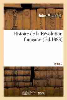 Histoire de La Revolution Francaise. T. 7 by JULES MICHELET