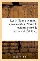 Les Mille Et Une Nuits: Contes Arabes (Nouvelle Edition, Ornee de Gravures)