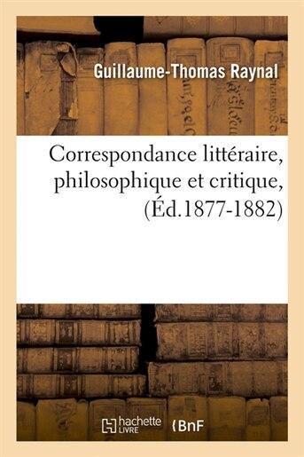 Correspondance Litteraire, Philosophique Et Critique, (Ed.1877-1882) by Raynal G. T.