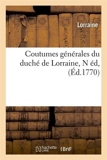 Coutumes Generales Du Duche de Lorraine, N Ed, (Ed.1770) by Lorraine