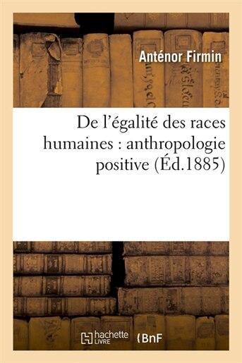 de L'Egalite Des Races Humaines: Anthropologie Positive (Ed.1885) by Joseph-Antenor Firmin