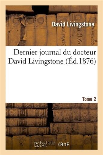 Dernier Journal Du Docteur David Livingstone, Tome 2 (Ed.1876) by Beuverand De La Loyere P.