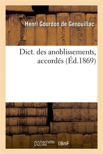 Dict. Des Anoblissements, Accordes (Ed.1869) by Gourdon De Genouillac H.
