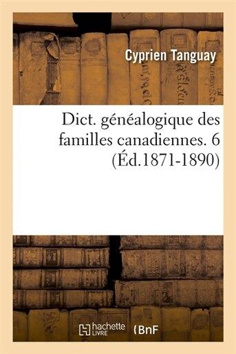 Dict. Genealogique Des Familles Canadiennes. 6 (Ed.1871-1890) by Cyprien Tanguay